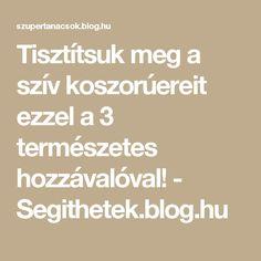 Tisztítsuk meg a szív koszorúereit ezzel a 3 természetes hozzávalóval! - Segithetek.blog.hu