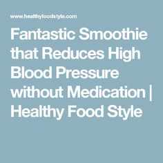Fantastic Smoothie that Reduces High Blood Pressure without Medication Reducing High Blood Pressure, Blood Pressure Control, Blood Pressure Medicine, Blood Pressure Chart, Blood Pressure Remedies, Lower Blood Pressure, Healthy Style, Healthy Food, Healthy Eating