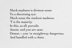 Much Madness is divinest Sense—