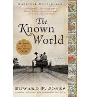 The Known World by Edward P. Jones Daily Life - Bits & Pieces: Slavery With a Twist