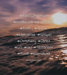 Quotes about #Fact Who trust #media ,will not see the #truth , #Jesus #bibleverse #Gospel #Christiany #Christ #US #UN #Terrorism #Food #Islamabad   with images background, share as cover photos, profile pictures on WhatsApp, Facebook and Instagram or HD wallpaper - Best quotes