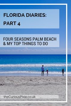 Florida Diaries: Part 4 My top 5 things in Palm beach including my stay at the Four Seasons Palm Beach