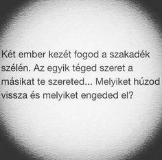 Felhuzom mind a kettőt :-* Hard Questions, This Or That Questions, Psychology, Love Quotes, Mindfulness, Thoughts, Humor, Funny, Life