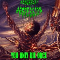Abhorrent Aggression - You Only Die Once (2015), Death Metal
