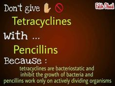 Don't give tetracyclines with penici
