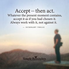 Accept --- then act.