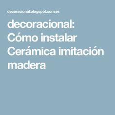 decoracional: Cómo instalar Cerámica imitación madera