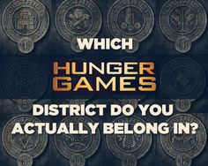 Which hunger games district do you actually belong in? I got DISTRICT 11