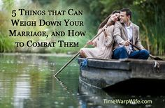 5 Things that Can Weigh Down Your Marriage, and How to Combat Them - Time-Warp Wife
