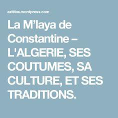 La M'laya de Constantine – L'ALGERIE, SES COUTUMES, SA CULTURE, ET SES TRADITIONS.