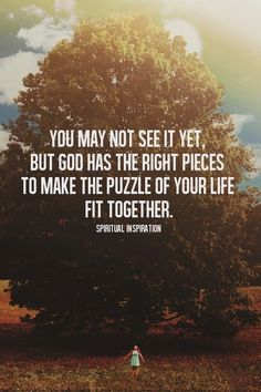 God has the right pieces to make the puzzle of your life fit together.