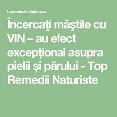 Încercaţi măştile cu VIN – au efect excepţional asupra pielii şi părului - Top Remedii Naturiste