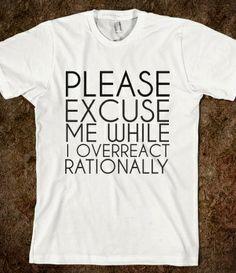 Please Excuse Me While I Overreact Rationally from Glamfoxx Shirts