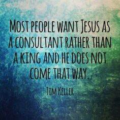 Most people want Jesus as a consultant rather than a king and He does not come that way. Scripture Quotes, Encouragement Quotes, Faith Quotes, True Quotes, Great Quotes, Inspirational Quotes, Gospel Quotes, Godly Quotes, Quotable Quotes