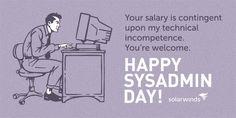 Sysadmin Day, Ecards, Humor, Memes, Creative, Happy, E Cards, Humour, Meme