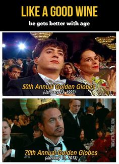 Like a good wine, he gets better with age. So true! RDJ <3