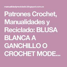 Patrones Crochet, Manualidades y Reciclado: BLUSA BLANCA A GANCHILLO O CROCHET MODELO SIN PATRON