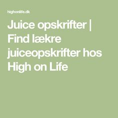 Juice opskrifter | Find lækre juiceopskrifter hos High on Life