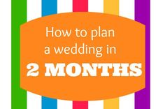 How to plan a wedding in 2 months - events to CELEBRATE!