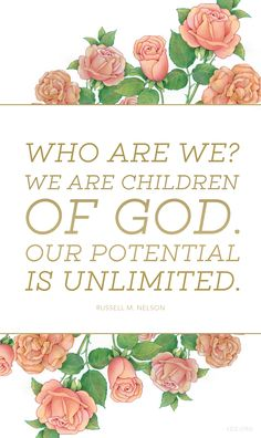 Who are we? We are children of God. Our potential is unlimited.  —Russell M Nelson #LDS