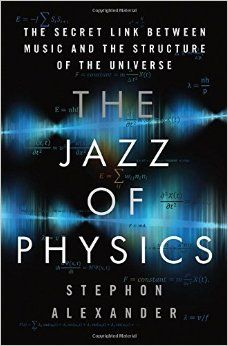 The Jazz of Physics: The Secret Link Between Music and the Structure of the Universe: Stephon Alexander: 9780465034994: Amazon.com: Books