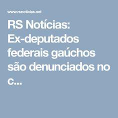 RS Notícias: Ex-deputados federais gaúchos são denunciados no c...