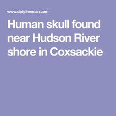Human skull found near Hudson River shore in Coxsackie