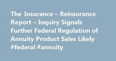 The Insurance – Reinsurance Report – Inquiry Signals Further Federal Regulation of Annuity Product Sales Likely #federal #annuity http://las-vegas.nef2.com/the-insurance-reinsurance-report-inquiry-signals-further-federal-regulation-of-annuity-product-sales-likely-federal-annuity/  # The Insurance Reinsurance Report Inquiry Signals Further Federal Regulation of Annuity Product Sales Likely Late last week, Senator Elizabeth Warren, Ranking Member of the U.S. Senate Subcommittee on Economic…