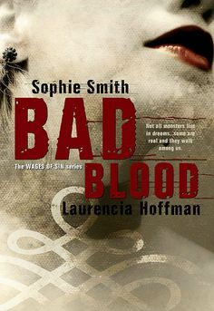 Bad Blood by Sophie Smith & Laurencia Hoffman Wages of Sin Book One Blake was an outlaw loved only by his wife. Melina was a lonely woman abandoned by her sire. Genre: Supernatural Thriller Content/Theme(s): Vampires, Werewolves, Thriller, Action, Adventure, Dark Fiction, Paranormal, Fantasy, Urban Fantasy Release Date: April 5, 2016 Publisher: CHBB Publishing/Vamptasy