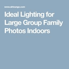 Ideal Lighting for Large Group Family Photos Indoors