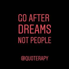 Chase Dreams  go after dreams not people  #quote #quotes #dailyquote #quoterapy #dreams #chasedreams #dream #afterdreams #notpeople #people  #achieve #goafterdreams #goals #goal #lovegoals #fitgoals #quotegoals