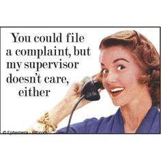 You Could File A Complaint, but My Supervisor Doesn't Care Either. Ephemera Fridge Humor Magnets Home Decor Haha Funny, Hilarious, Lol, Funny Stuff, Funny Things, Random Things, This Is Your Life, In This World, Call Center Humor