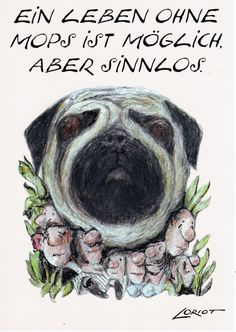 """""""A Life without Pugs is possible, but pointless"""" - Loriot Pug Mops, Humor, Pugs, Labrador, Funny Quotes, Poster, Comics, Smile, Pictures"""