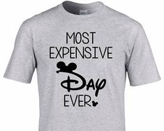 Most Expensive Day Ever Shirt - Magic Kingdom - Minnie Mickey - Disney Vacation - Disney Cruise - Disneyland - Mickey Mouse - Family Vaca