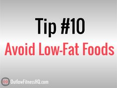 Visit http://www.outlawfitnesshq.com/101-tips-to-lose-weight-fast/ for 101 tips to lose weight fast. Tip #10: Low-fat food items have been marketed as the healthy alternative to their full-fat cousins. Nine times out of 10, this isn't the case. While the item is low in fat, it probably has more carbohydrates, and sometimes, even more overall calories than it's normal, full-fat cousin.