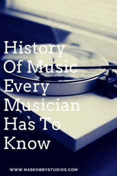 History Of Music Every Musician Has To Know - Nas Kobby Studios