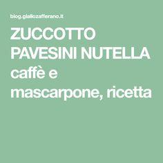 ZUCCOTTO PAVESINI NUTELLA caffè e mascarpone, ricetta