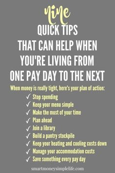 Sometimes, living from one pay day to the next is unavoidable. If that's you, apply this plan of action so you can manage today and start to work your way toward a better financial situation in the future. Click to find out more about the nine money saving and frugal living tips that will have the biggest impact on your budget. http://smartmoneysimplelife.com