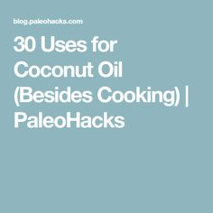 30 Uses for Coconut Oil (Besides Cooking) | PaleoHacks