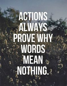 Actions always prove.