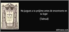 No juzgues a tu prójimo antes de encontrarte en su lugar (Talmud)