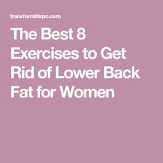 The Best 8 Exercises to Get Rid of Lower Back Fat for Women