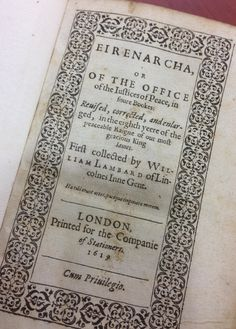 Eirenarcha is the name formerly given to a Justice of the Peace.  This manual for the office was written by William Lambarde (1536-1601) in 1581.  The RC has two copies:  the edition published in London in 1610, and the revised & enlarged edition of 1619.