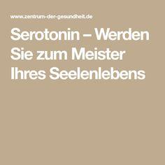 Serotonin – Werden Sie zum Meister Ihres Seelenlebens