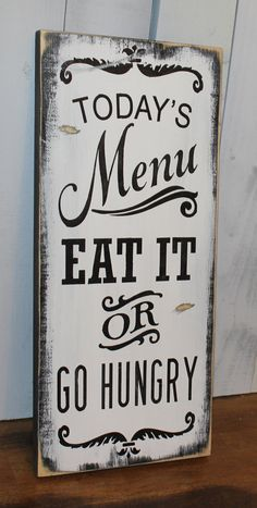 Today's Menu Sign/Eat It or Go Hungry/Kitchen Sign/Kitchen Decor. Haha! Love this!