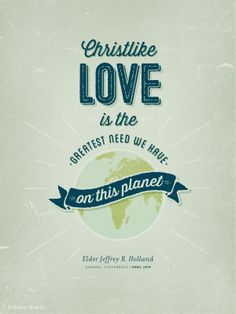 """Christlike love is the greatest need we have on this planet."" Elder Jeffrey R. Holland #ldsconf #lds #love #christ"
