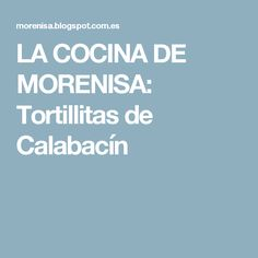 LA COCINA DE MORENISA: Tortillitas de Calabacín