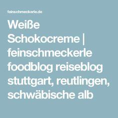 Weiße Schokocreme | feinschmeckerle foodblog reiseblog stuttgart, reutlingen, schwäbische alb