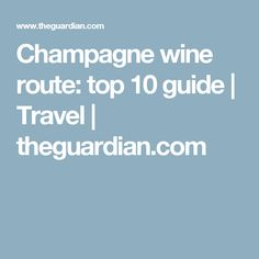 Champagne wine route: top 10 guide | Travel | theguardian.com