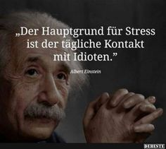 The main reason for stress is the daily contact with idiots. Life Quotes, Funny Quotes, Funny Humor, German Quotes, E Mc2, Facebook Humor, True Words, Decir No, Quotations